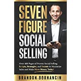 Seven Figure Social Selling: Over 400 Pages of Proven Social Selling Scripts, Strategies, and Secrets to Increase Sales and M