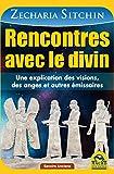 Rencontres avec le divin: Une explication des visions, des anges et autres émissaires (French Edition)