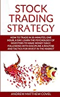 STOCK TRADING  STRATEGY: How to trade in 30-minutes, one hour, a day. Learn the psychology of investors to make money daily, following with discipline a routine and tactics for invest in the market