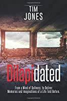 Dilapidated: From a Mind of Dullness, to Deliver Memories and Imaginations of a Life Told Before