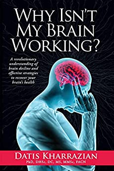 [Kharrazian, Datis]のWhy Isn't My Brain Working?: A revolutionary understanding of brain decline and effective strategies to recover your brain's health (English Edition)
