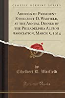 Address of President Ethelbert D. Warfield, at the Annual Dinner of the Philadelphia Alumni Association, March 5, 1914 (Classic Reprint)