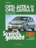 Opel Astra H 3/04-11/09, Opel Zafira B ab 7/05: So wird´s gemacht - Band 135 (German Edition)