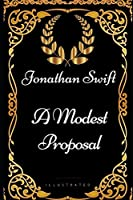 A Modest Proposal: By Jonathan Swift - Illustrated