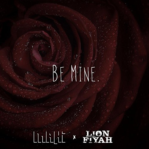 Be Mine (feat. Lion Fiyah)