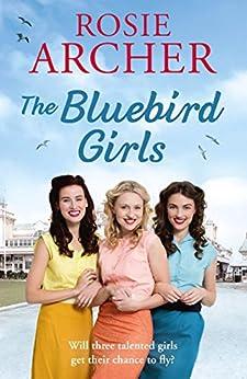 The Bluebird Girls: The Bluebird Girls 1 by [Archer, Rosie]