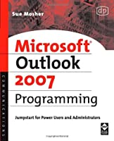 Microsoft Outlook 2007 Programming: Jumpstart for Power Users and Administrators by Sue Mosher(2007-06-13)