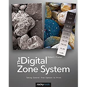 The Digital Zone System: Taking Control from Capture to Print