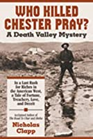 Who Killed Chester Pray?: A Death Valley Mystery