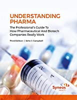 Understanding Pharma: The Professional's Guide to How Pharmaceutical and Biotech Companies Really Work