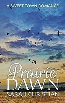 [Christian, Sarah]のPrairie Dawn (Sweet Town Clean Historical Western Romance Book 23) (English Edition)