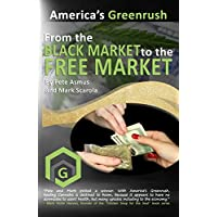 America's GreenRush | From the Black Market to the Free Market: Cannabis, Capital and Commercial Real Estate (Investing in Cannabis Book 1) (English Edition)