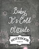 Notebook Baby It's Cold Outside: Notebook Journal Diary