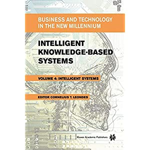 Intelligent Knowledge-Based Systems: Business and Technology in the New Millennium (NATO Science Series II)