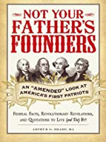 """Not Your Father's Founders: An """"Amended"""" Look at America's First Patriots"""