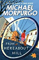 From Hereabout Hill by Michael Morpurgo M B E(2007-08-06)