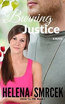 Burning Justice: Book 1 in the Inspirational Romantic Suspense Series, Alicia Yu, FBI (Alicia Yu, FBI, 1) by [Smrcek, Helena]