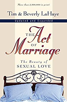 The Act of Marriage: The Beauty of Sexual Love by [LaHaye, Tim]