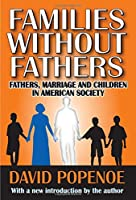 Families without Fathers: Fatherhood, Marriage and Children in American Society