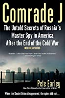 Comrade J: The Untold Secrets of Russia's Master Spy in America After the End of the Cold W ar by Pete Earley(2009-01-06)