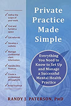 Private Practice Made Simple: Everything You Need to Know to Set Up and Manage a Successful Mental Health Practice by [Paterson, Randy J.]