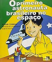 Primeiro Astronauta Brasileiro No Espaco, O