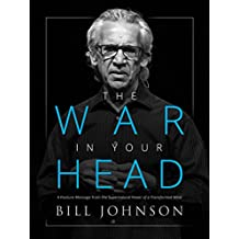 The War in Your Head: A Feature Message from The Supernatural Power of a Transformed Mind