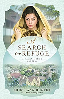 A Search for Refuge (Haven Manor): A Haven Manor Novella by [Hunter, Kristi Ann]