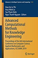 Advanced Computational Methods for Knowledge Engineering: Proceedings of the 6th International Conference on Computer Science, Applied Mathematics and Applications, ICCSAMA 2019 (Advances in Intelligent Systems and Computing)