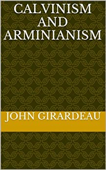 Calvinism And Arminianism by [Girardeau, John]