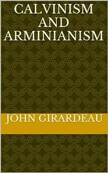 [Girardeau, John]のCalvinism And Arminianism (English Edition)