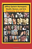 Jeffrey Epstein Honeypots: Wealth, Women, and Girls