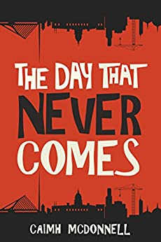 The Day That Never Comes (The Dublin Trilogy Book 2) by [McDonnell, Caimh]