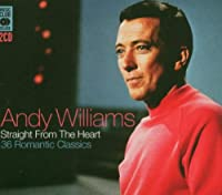 Straight from the Heart: 36 Romantic Classics Andy Williams