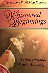 Whispered Beginnings: A Clever Fiction Writers Anthology
