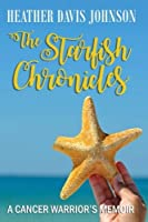The Starfish Chronicles: A Cancer Warrior's Memoir