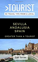 Greater Than a Tourist- Sevilla Andalusia Spain: 50 Travel Tips from a Local