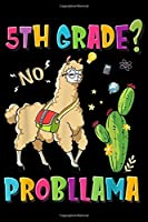 5th Grade? No ProbLlama: Cute 5th Grade No Prob Llama Llama Apparel  Journal/Notebook Blank Lined Ruled 6x9 100 Pages