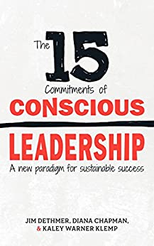 The 15 Commitments of Conscious Leadership: A New Paradigm for Sustainable Success by [Dethmer, Jim, Chapman, Diana, Klemp, Kaley]