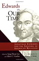 Edwards in Our Time: Jonathan Edwards and the Shaping of American Religion