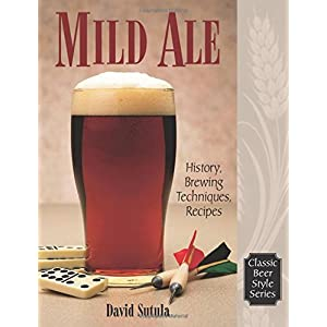 Mild Ale: History, Brewing Techniques, Recipes (Classic Beer Style Series, 15)
