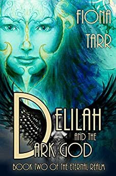 Delilah and the Dark God: The Eternal Realm Book 2 by [Tarr, Fiona]