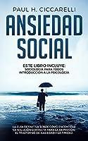Ansiedad Social: Este libro incluye:  Sociología para Todos. Introducción a la Psicología.   La Guía Definitiva Sobre cómo Encontrar la Solución Correcta para la Depresión, el Trastorno de Ansiedad y la Timidez. (Life 3.0)