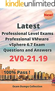 Latest Professional Level Exams Professional VMware vSphere 6.7 Exam 2V0-21.19 Questions and Answers: Real Exam Questions (English Edition)
