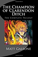 The Champion of Clarendon Ditch: The Complete Trilogy