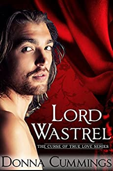Lord Wastrel (The Curse of True Love Book 2) by [Cummings, Donna]