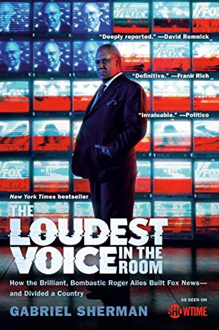 平和なハイジャック解明するThe Loudest Voice in the Room: How the Brilliant, Bombastic Roger Ailes Built Fox News--and Divided a Country (English Edition)