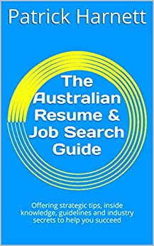 [Harnett, Patrick]のThe Australian Resume & Job Search Guide: Offering strategic tips, inside knowledge, guidelines and industry secrets to help you succeed (English Edition)