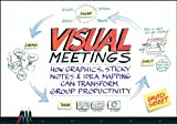 Visual Meetings: How Graphics, Sticky Notes and Idea Mapping Can Transform Group Productivity (English Edition)