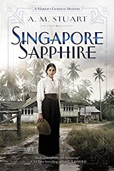 Singapore Sapphire (A Harriet Gordon Mystery Book 1) by [Stuart, A. M.]